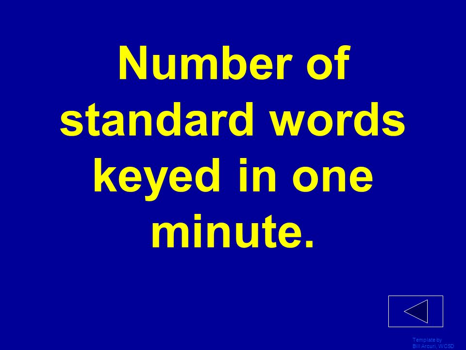 Template by Bill Arcuri, WCSD Number of standard words keyed in one minute.