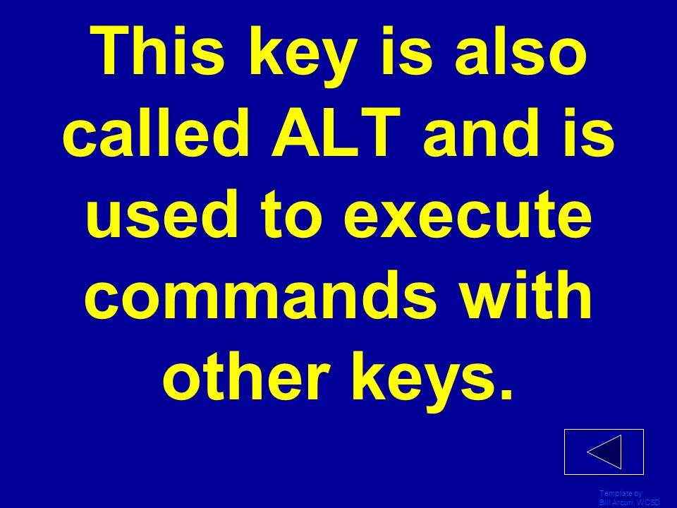 Template by Bill Arcuri, WCSD This key is also called ALT and is used to execute commands with other keys.