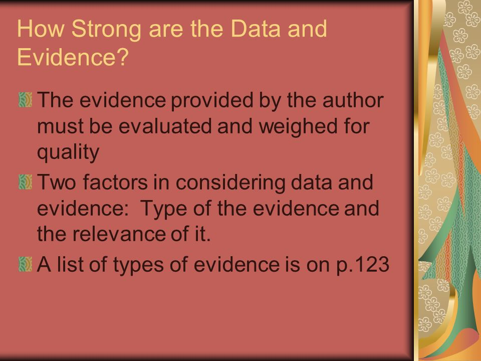 How Strong are the Data and Evidence? The evidence provided by the author must be evaluated and weighed for quality Two factors in considering data an