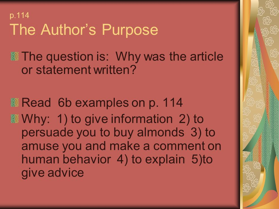 p.114 The Authors Purpose The question is: Why was the article or statement written.