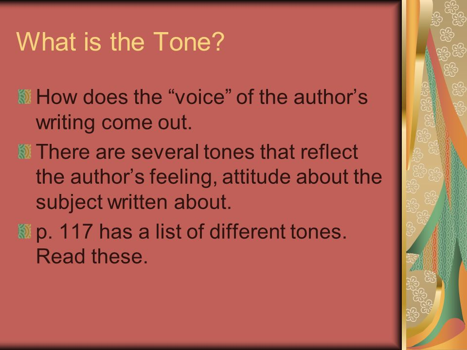 What is the Tone? How does the voice of the authors writing come out. There are several tones that reflect the authors feeling, attitude about the sub