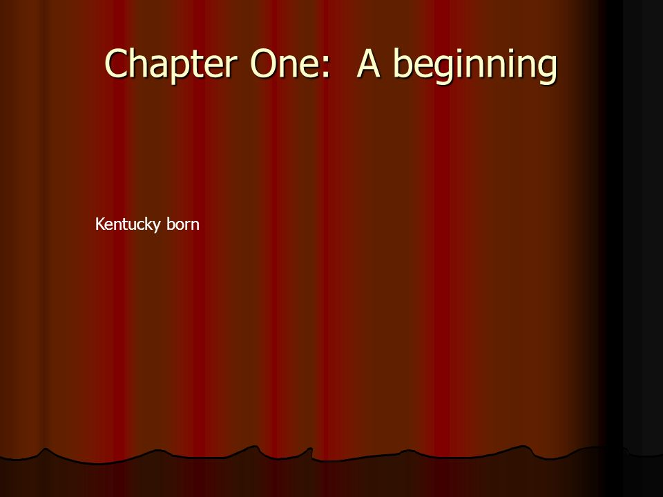 Chapter One: A beginning Kentucky born