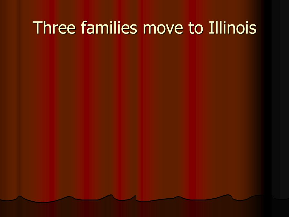 Three families move to Illinois