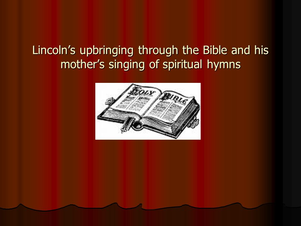 Lincolns upbringing through the Bible and his mothers singing of spiritual hymns