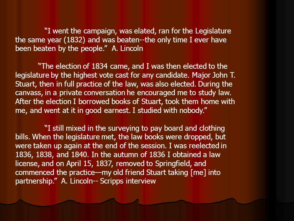 I went the campaign, was elated, ran for the Legislature the same year (1832) and was beaten--the only time I ever have been beaten by the people.