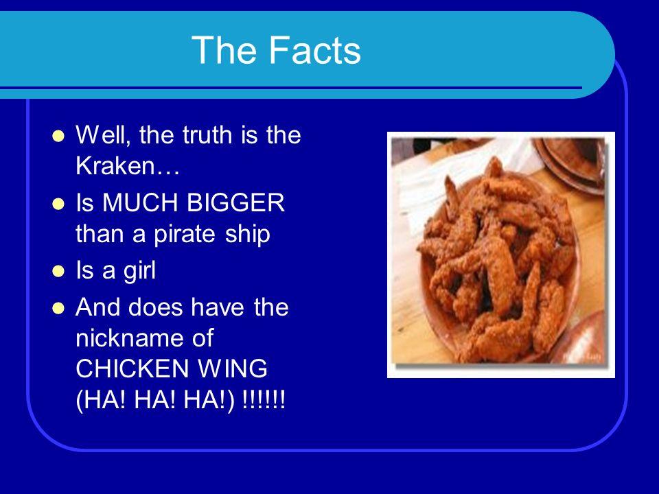 Some People Think… Some people think the Kraken was a girl. Some people think the Kraken had the nickname of (HA! HA! HA!) Chicken Wing (HA! HA! HA!)