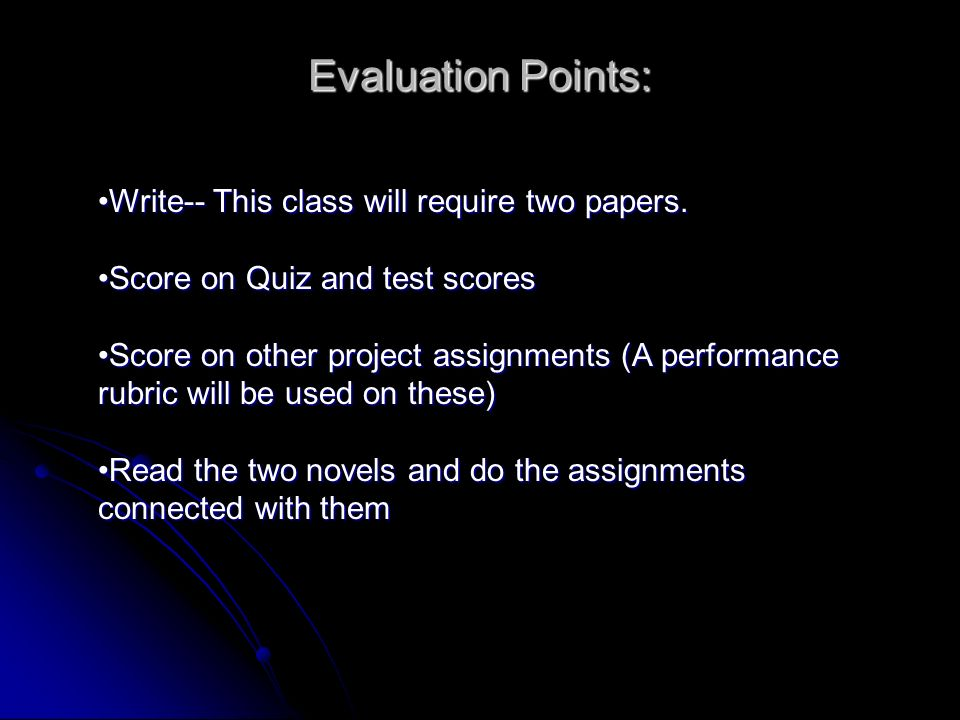 Evaluation Points: Write-- This class will require two papers.Write-- This class will require two papers.