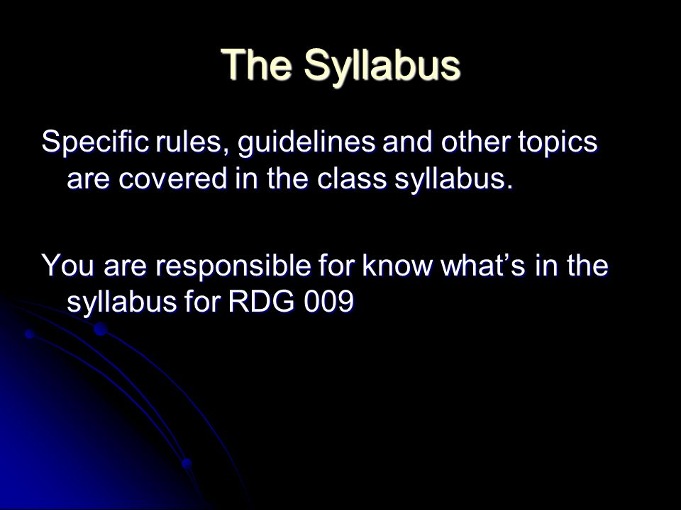 The Syllabus Specific rules, guidelines and other topics are covered in the class syllabus.