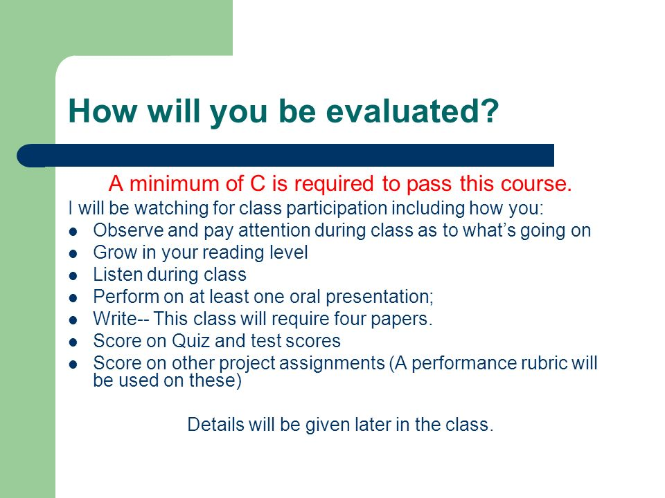 How will you be evaluated? A minimum of C is required to pass this course. I will be watching for class participation including how you: Observe and p