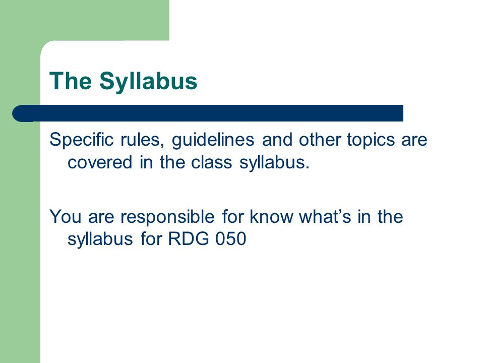 The Syllabus Specific rules, guidelines and other topics are covered in the class syllabus. You are responsible for know whats in the syllabus for RDG