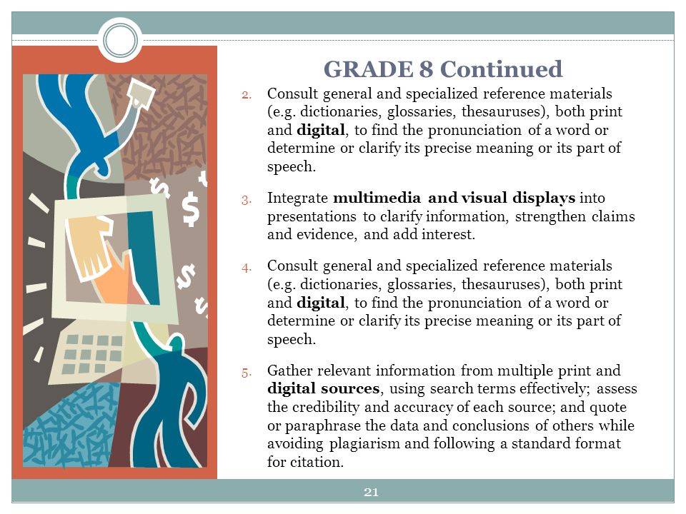 GRADE 8 Continued 2. Consult general and specialized reference materials (e.g.