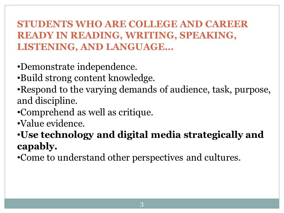 STUDENTS WHO ARE COLLEGE AND CAREER READY IN READING, WRITING, SPEAKING, LISTENING, AND LANGUAGE… Demonstrate independence.