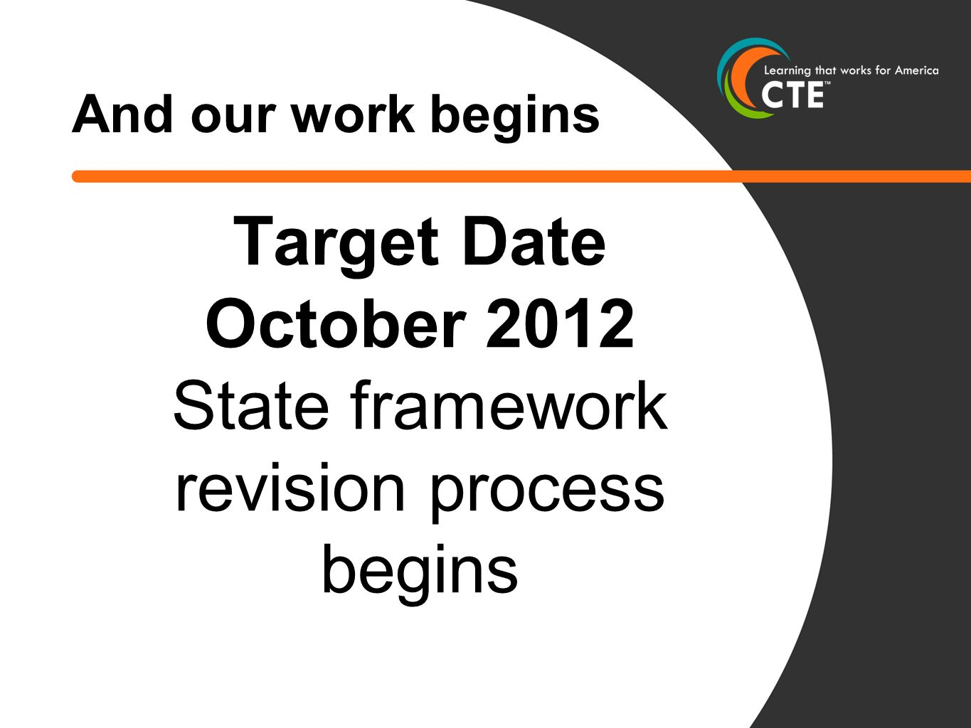 And our work begins Target Date October 2012 State framework revision process begins
