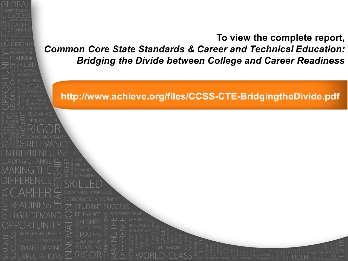 http://www.achieve.org/files/CCSS-CTE-BridgingtheDivide.pdf To view the complete report, Common Core State Standards & Career and Technical Education: Bridging the Divide between College and Career Readiness