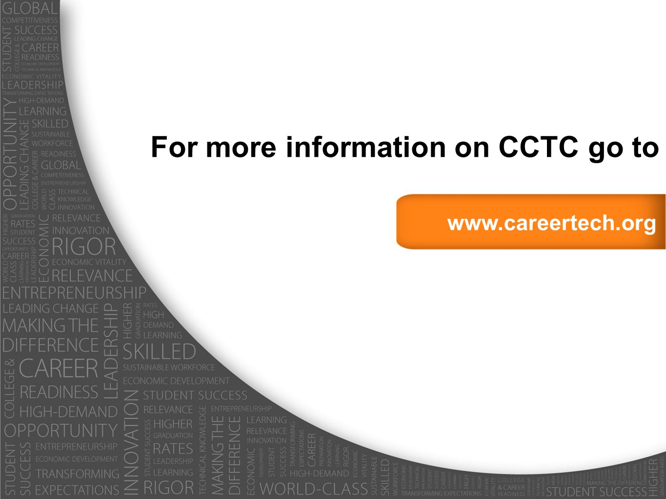 www.careertech.org For more information on CCTC go to