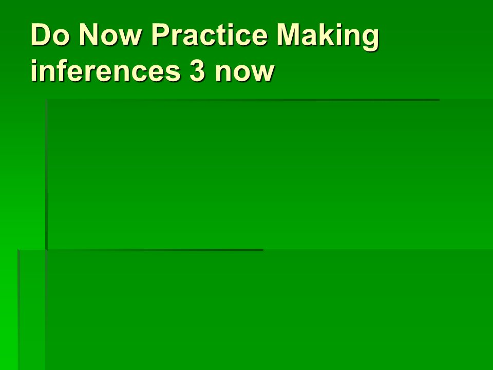 Do Now Practice Making inferences 3 now