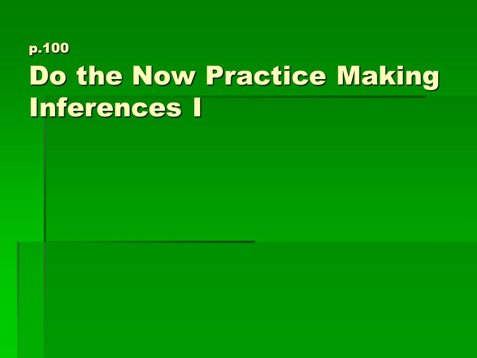 p.100 Do the Now Practice Making Inferences I