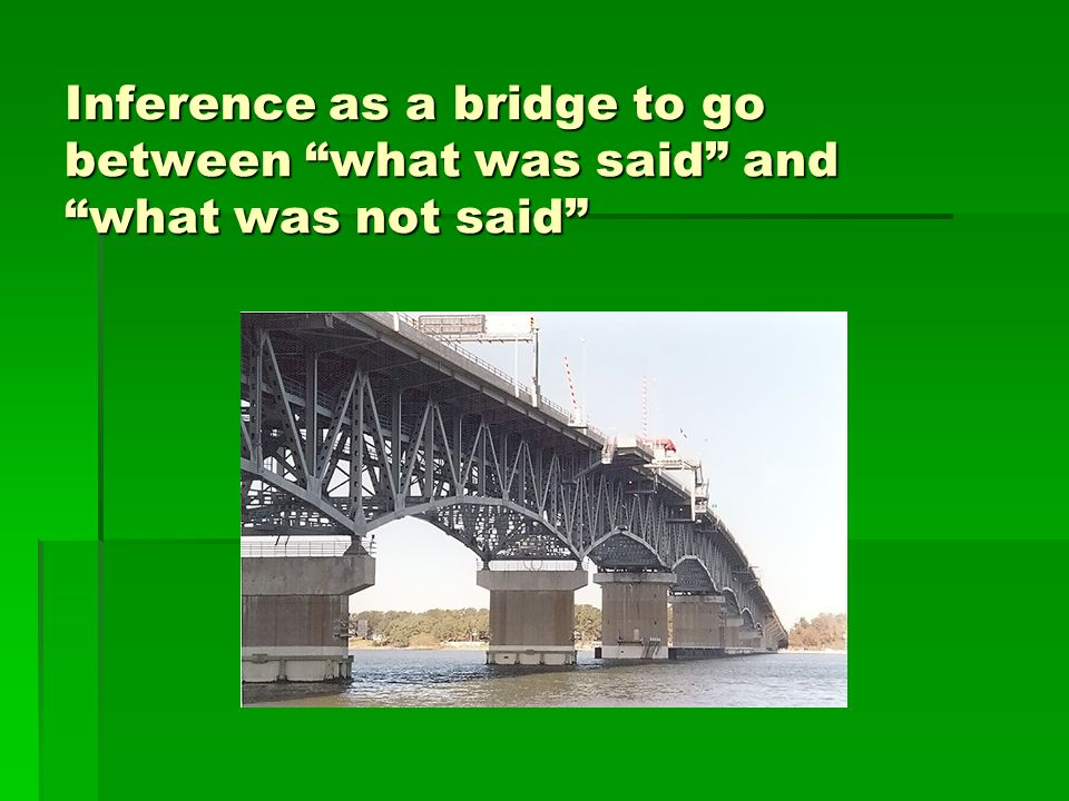 Inference as a bridge to go between what was said and what was not said
