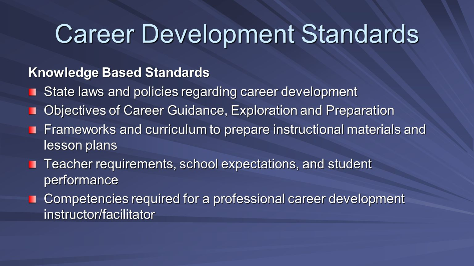 Career Development Standards Knowledge Based Standards State laws and policies regarding career development Objectives of Career Guidance, Exploration