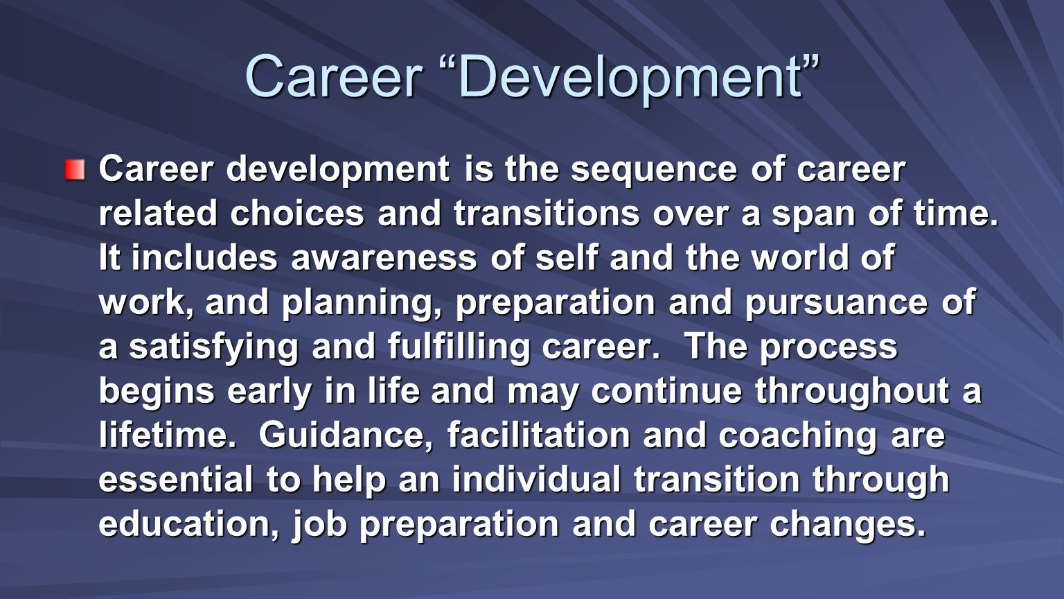 Career Development Career development is the sequence of career related choices and transitions over a span of time. It includes awareness of self and