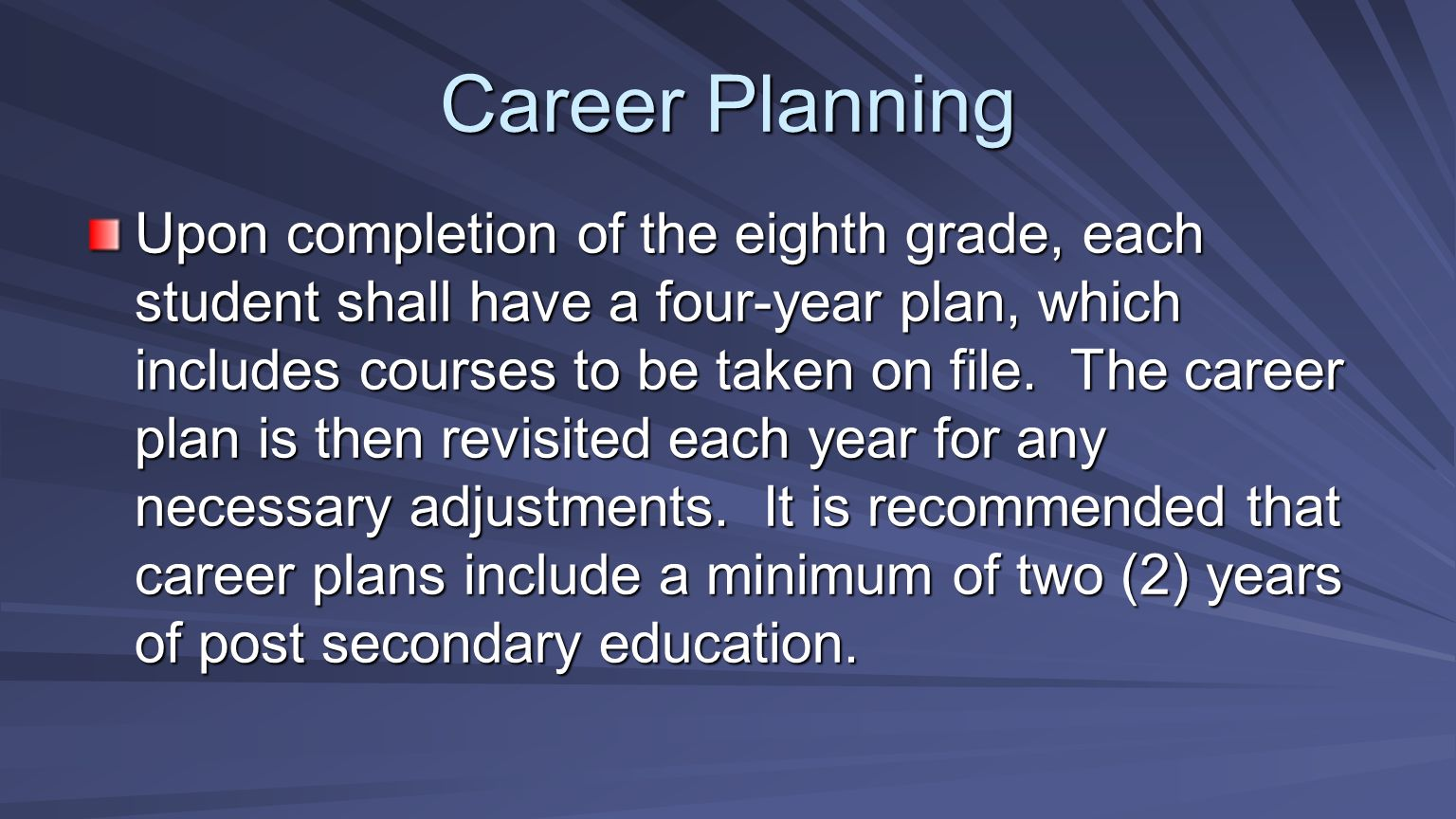 Career Planning Upon completion of the eighth grade, each student shall have a four-year plan, which includes courses to be taken on file. The career