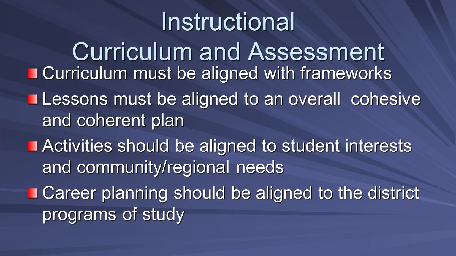 Instructional Curriculum and Assessment Curriculum must be aligned with frameworks Lessons must be aligned to an overall cohesive and coherent plan Ac