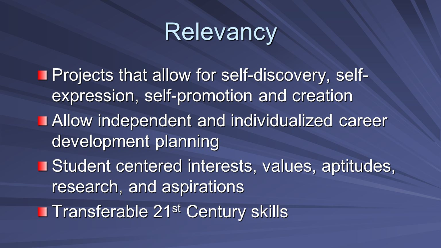 Relevancy Projects that allow for self-discovery, self- expression, self-promotion and creation Allow independent and individualized career developmen