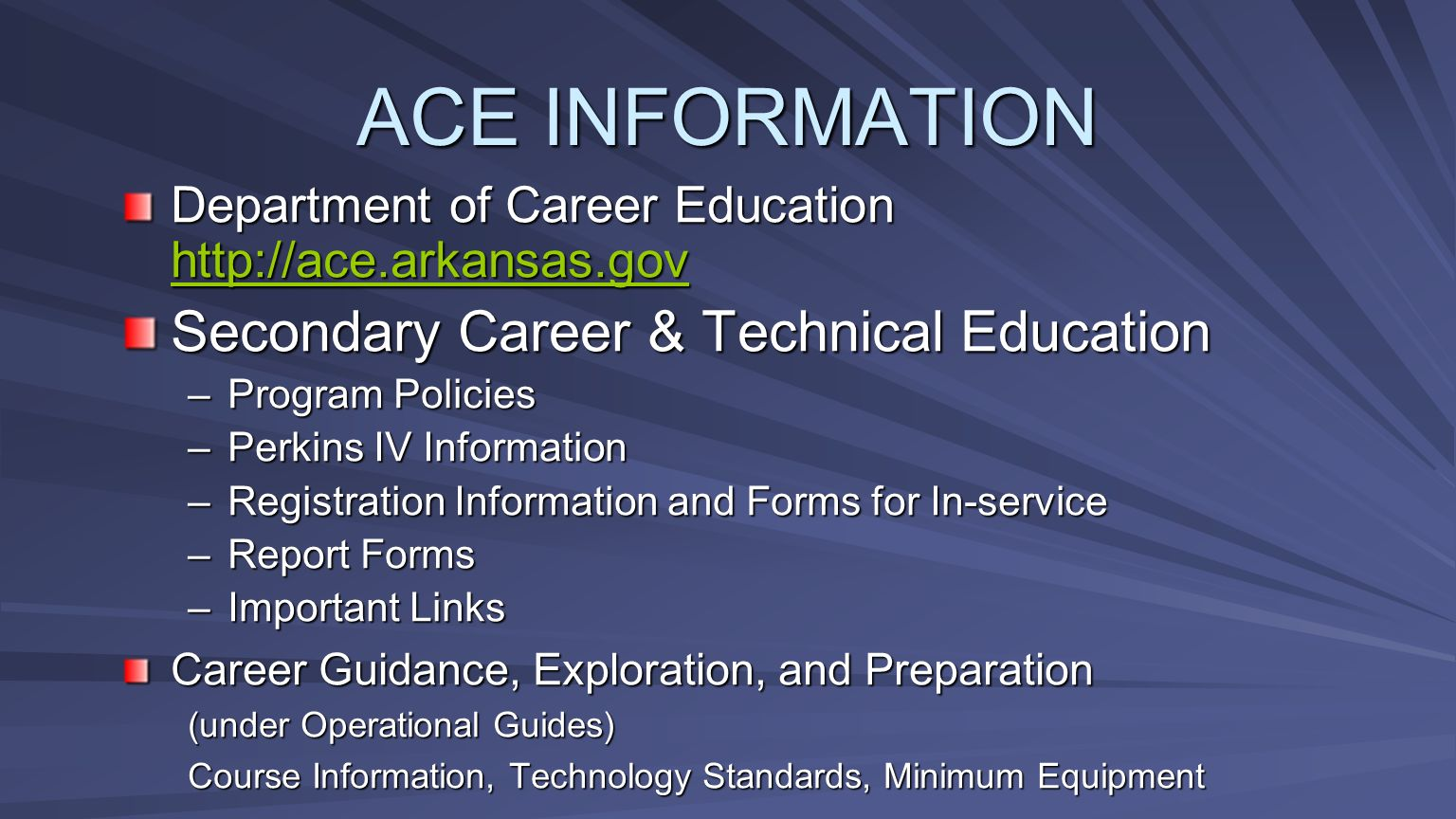 Department of Career Education http://ace.arkansas.gov http://ace.arkansas.gov Secondary Career & Technical Education –Program Policies –Perkins IV In