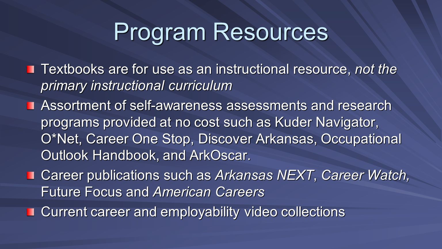 Program Resources Textbooks are for use as an instructional resource, not the primary instructional curriculum Assortment of self-awareness assessment