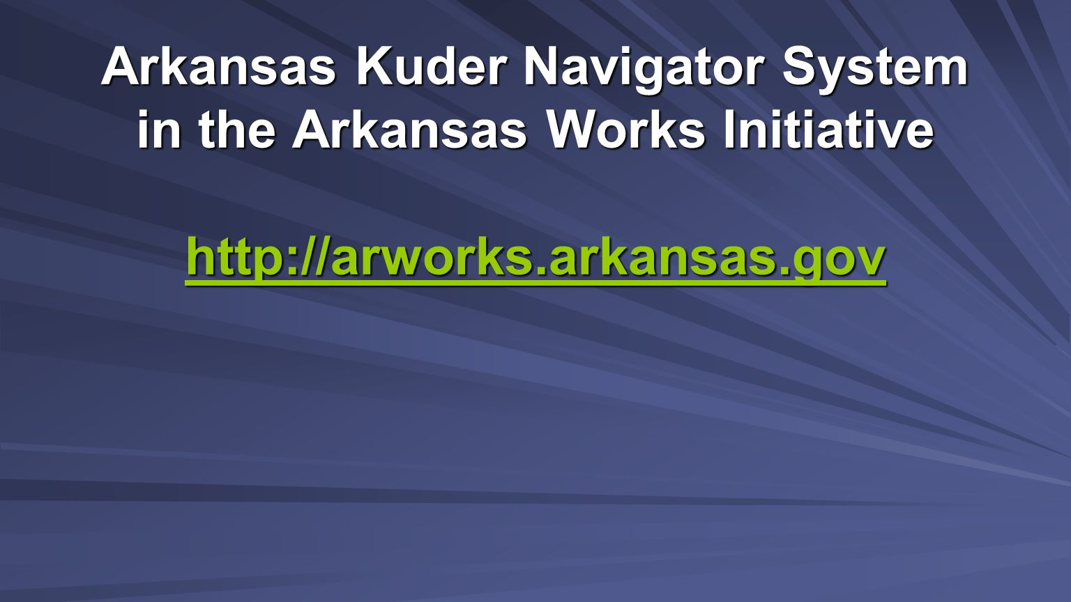 Arkansas Kuder Navigator System in the Arkansas Works Initiative http://arworks.arkansas.gov