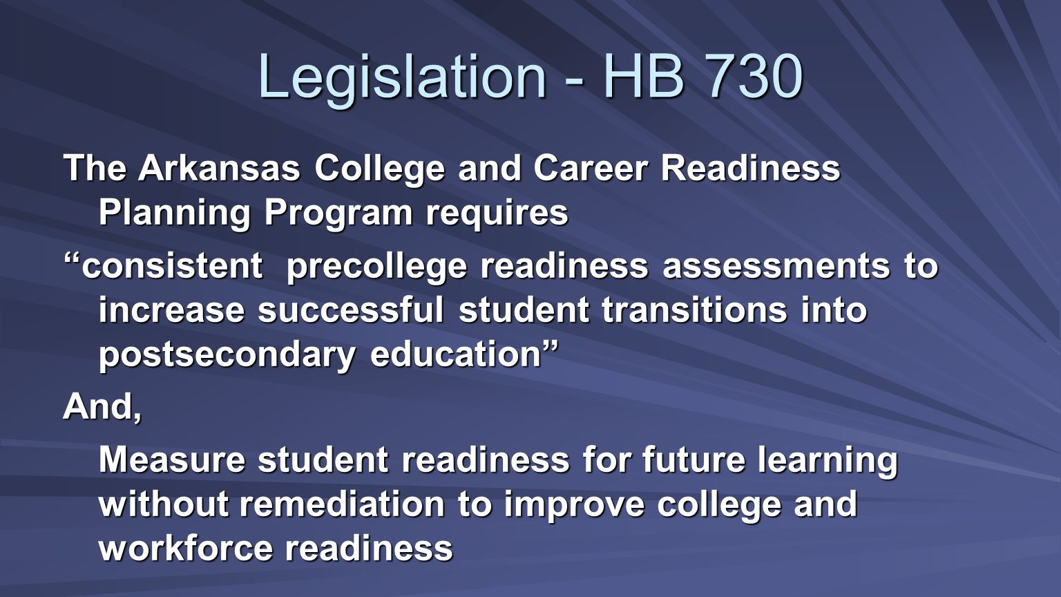Legislation - HB 730 The Arkansas College and Career Readiness Planning Program requires consistent precollege readiness assessments to increase succe