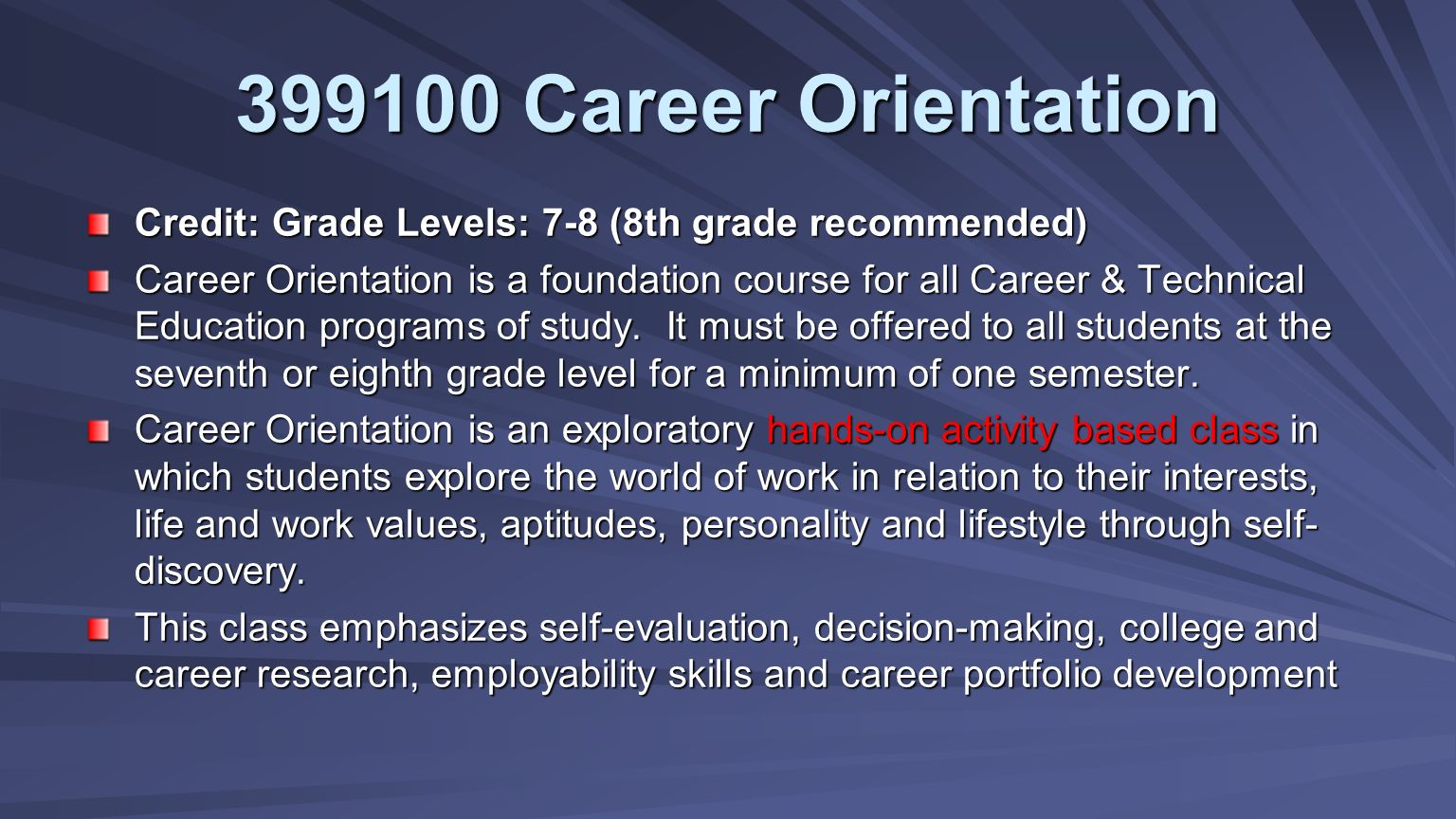 Credit: Grade Levels: 7-8 (8th grade recommended) Career Orientation is a foundation course for all Career & Technical Education programs of study.