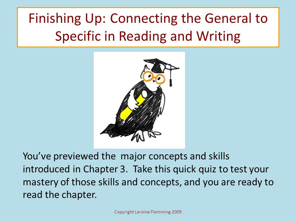 3.3General and Specific Sentences in Reading Readers have to make connections between the general and specific statements. Among other things, they ne