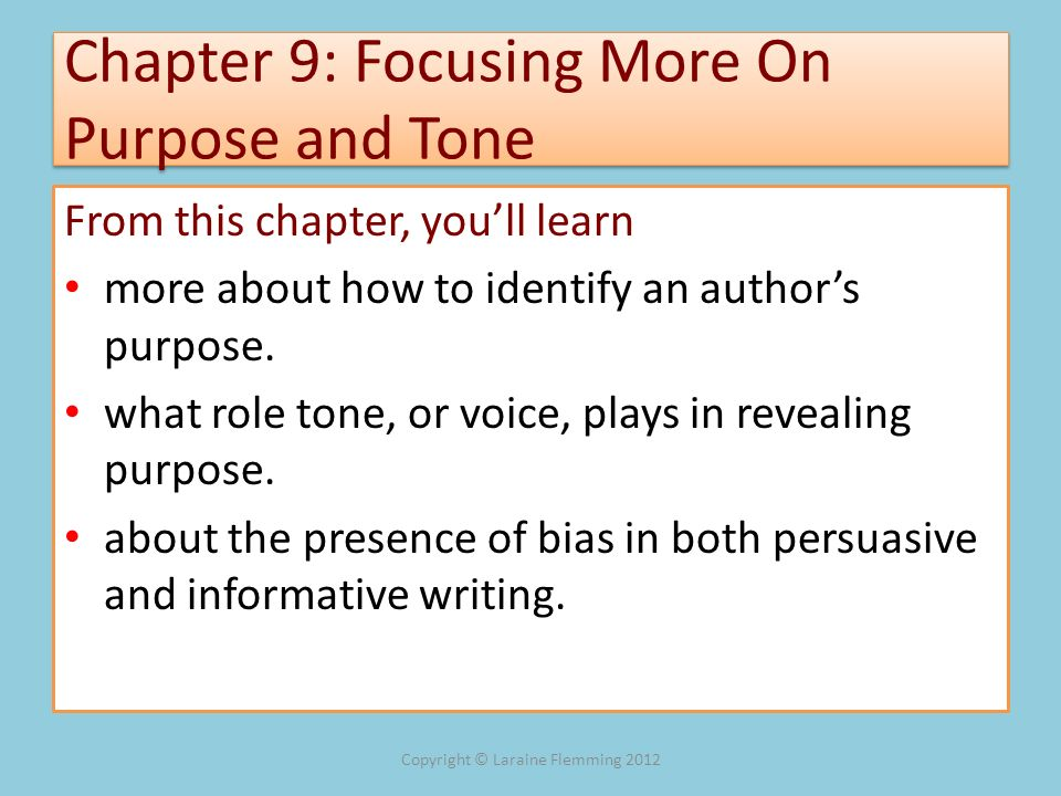 Chapter 9: Focusing More On Purpose and Tone From this chapter, youll learn more about how to identify an authors purpose. what role tone, or voice, p