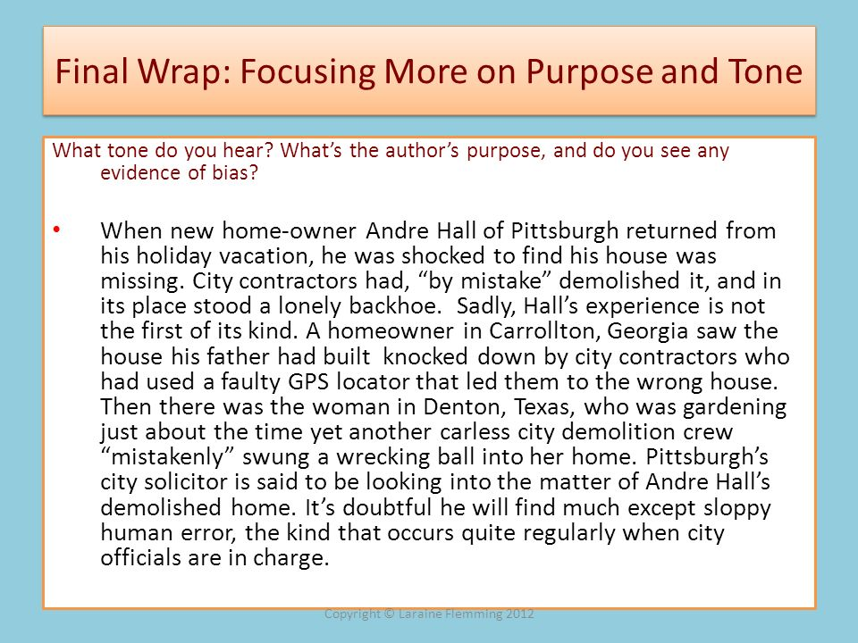 Final Wrap: Focusing More on Purpose and Tone What tone do you hear? Whats the authors purpose, and do you see any evidence of bias? When new home-own