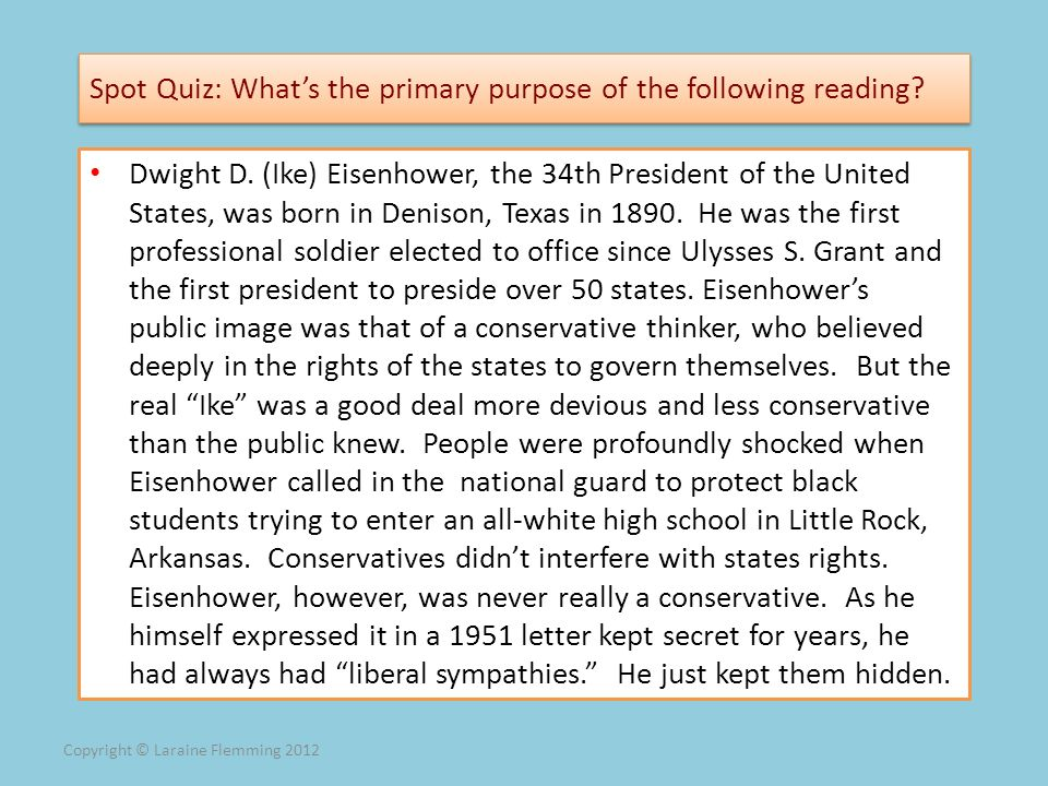 Copyright © Laraine Flemming 2012 Spot Quiz: Whats the primary purpose of the following reading? Dwight D. (Ike) Eisenhower, the 34th President of the