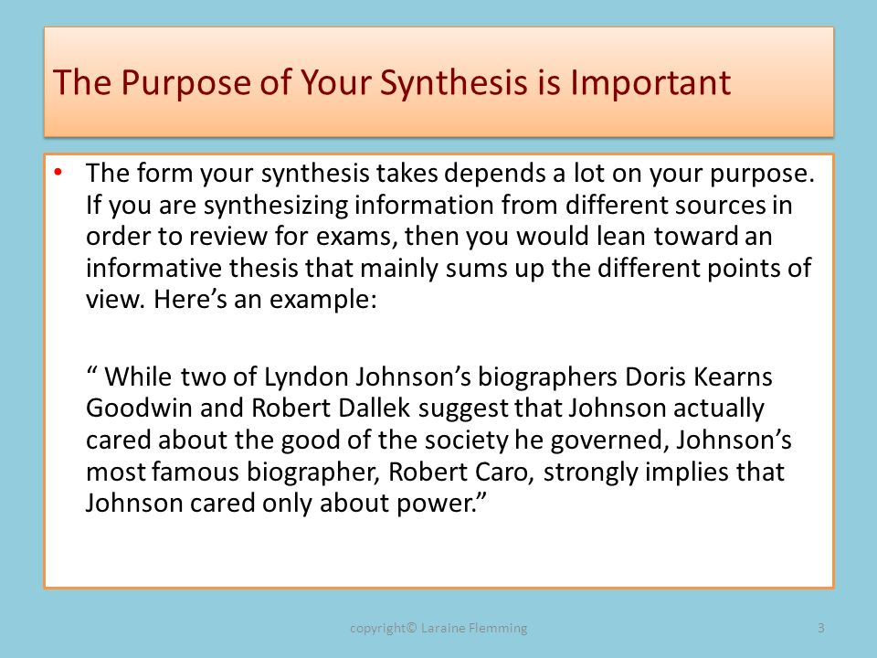 The Purpose of Your Synthesis is Important The form your synthesis takes depends a lot on your purpose. If you are synthesizing information from diffe