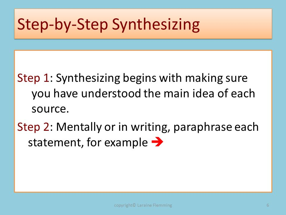 Step-by-Step Synthesizing Step 1: Synthesizing begins with making sure you have understood the main idea of each source.