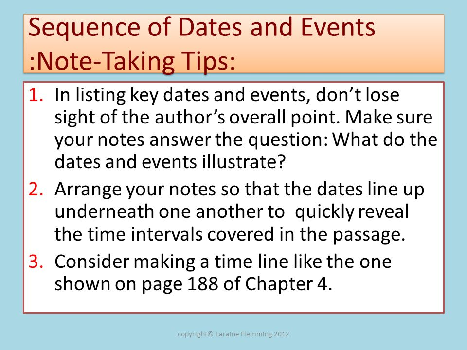 Sequence of Dates and Events :Note-Taking Tips: 1.In listing key dates and events, dont lose sight of the authors overall point. Make sure your notes