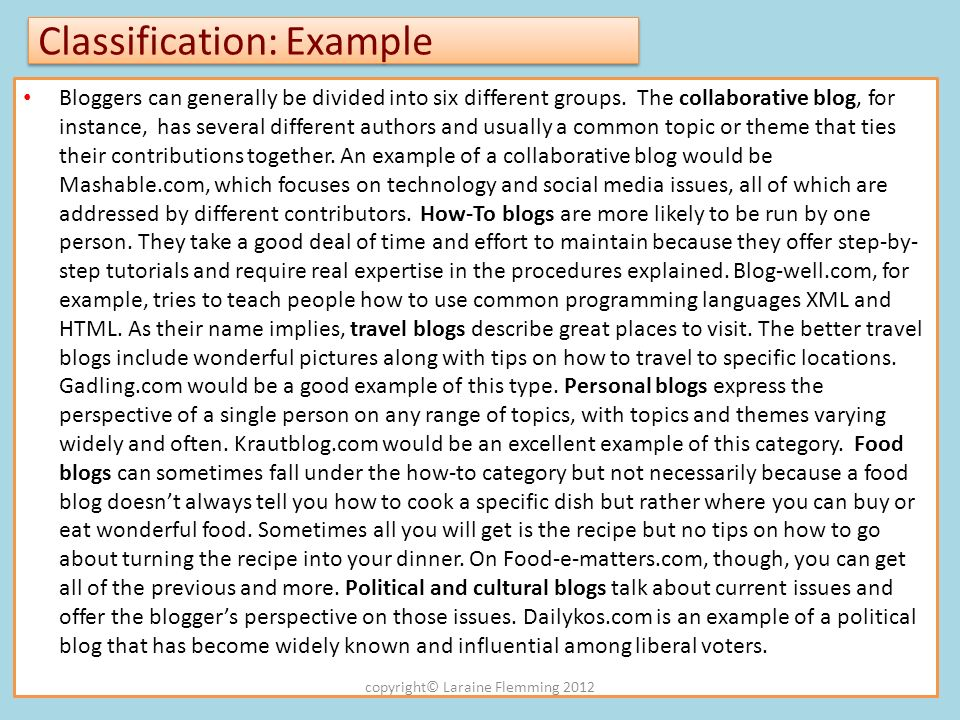 Classification: Example Bloggers can generally be divided into six different groups. The collaborative blog, for instance, has several different autho