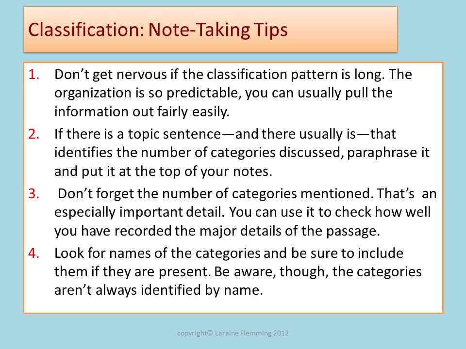 Classification: Note-Taking Tips 1.Dont get nervous if the classification pattern is long. The organization is so predictable, you can usually pull th