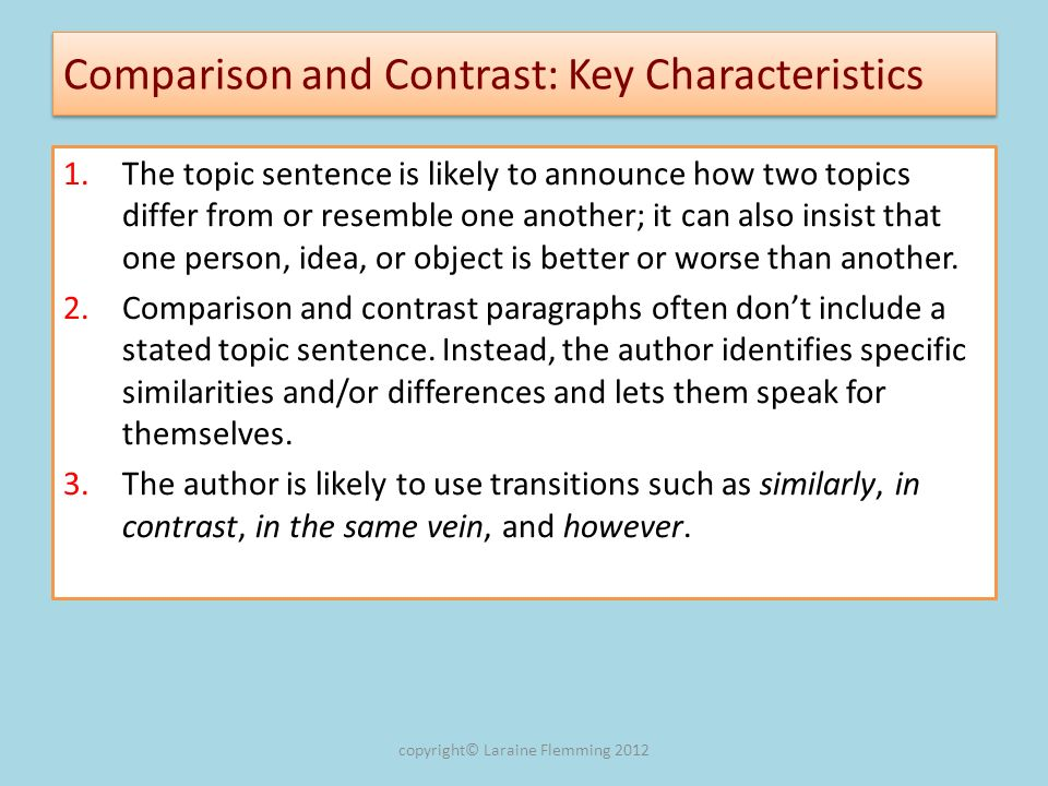 Comparison and Contrast: Key Characteristics 1.The topic sentence is likely to announce how two topics differ from or resemble one another; it can als