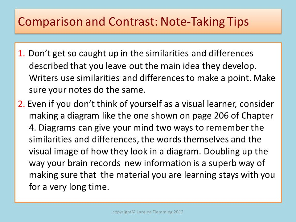 Comparison and Contrast: Note-Taking Tips 1. Dont get so caught up in the similarities and differences described that you leave out the main idea they