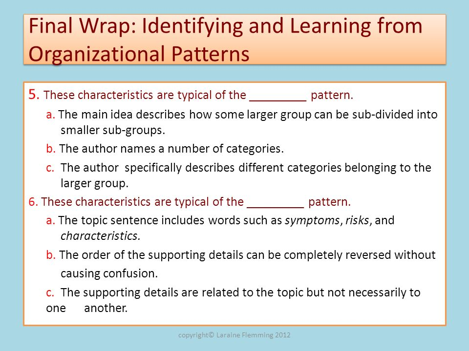 Final Wrap: Identifying and Learning from Organizational Patterns 5. These characteristics are typical of the _________ pattern. a. The main idea desc