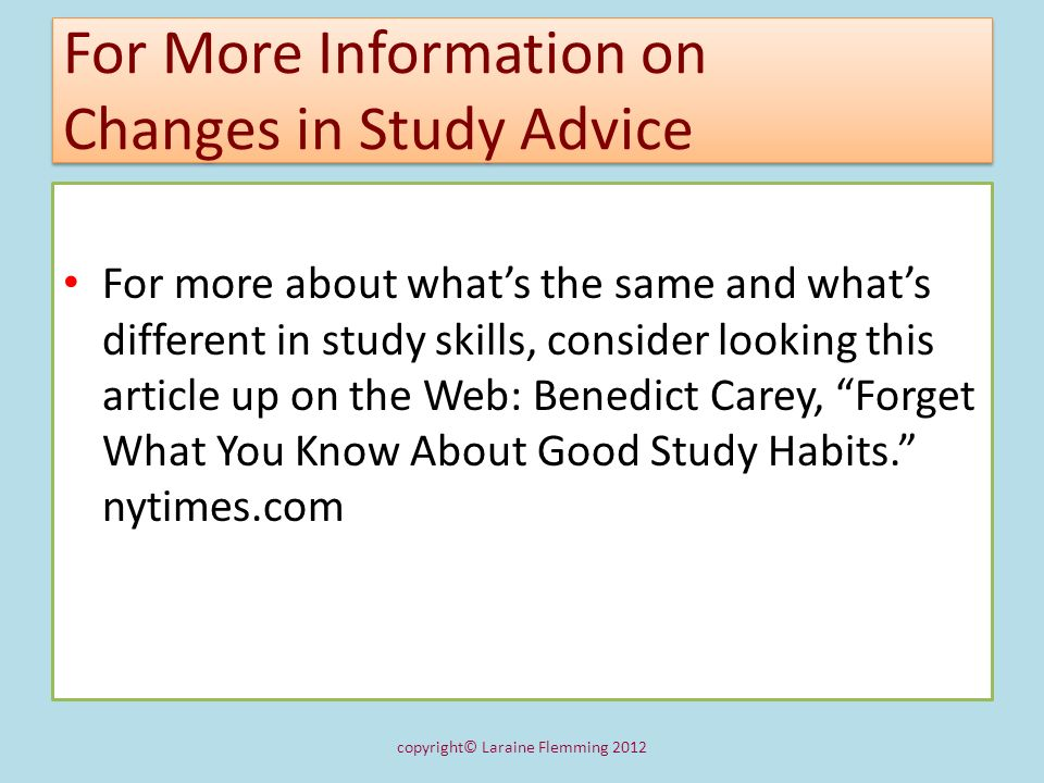 For More Information on Changes in Study Advice For more about whats the same and whats different in study skills, consider looking this article up on