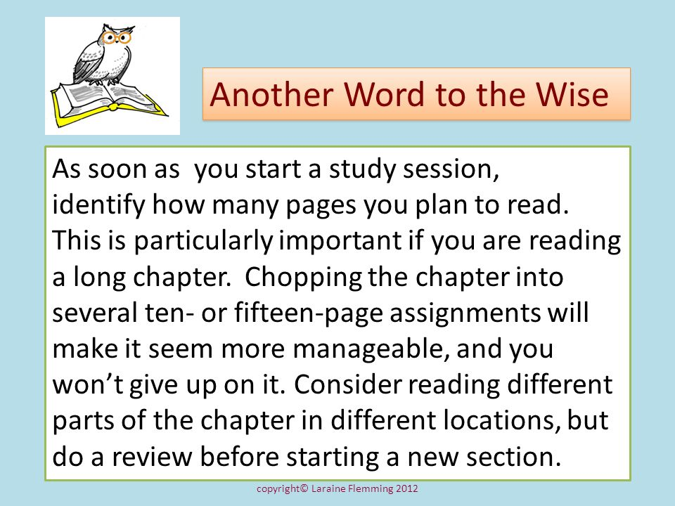 Another Word to the Wise As soon as you start a study session, identify how many pages you plan to read. This is particularly important if you are rea