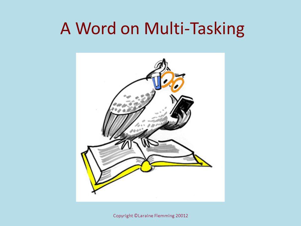 A Word on Multi-Tasking Copyright ©Laraine Flemming 20012