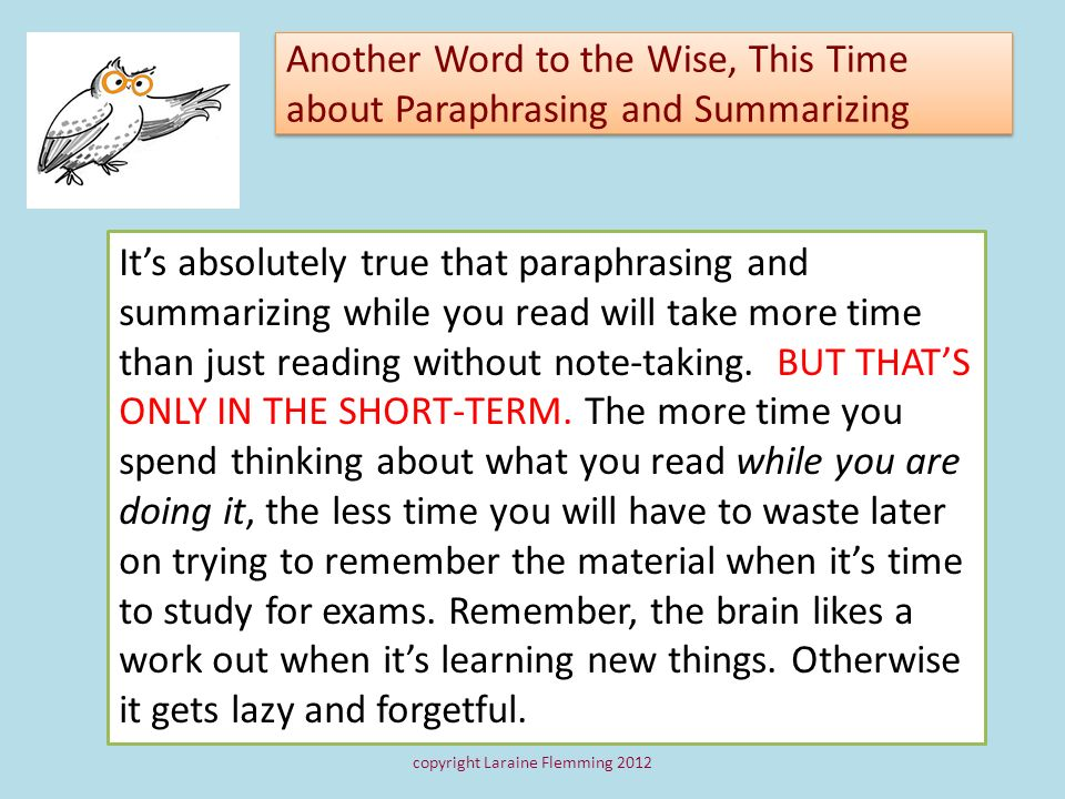 Another Word to the Wise, This Time about Paraphrasing and Summarizing Its absolutely true that paraphrasing and summarizing while you read will take