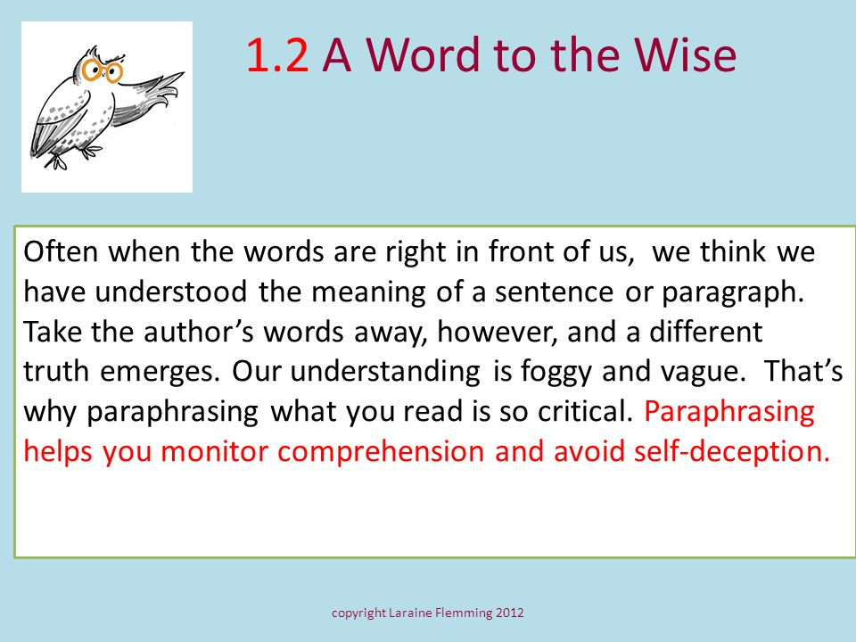 1.2 A Word to the Wise Often when the words are right in front of us, we think we have understood the meaning of a sentence or paragraph. Take the aut