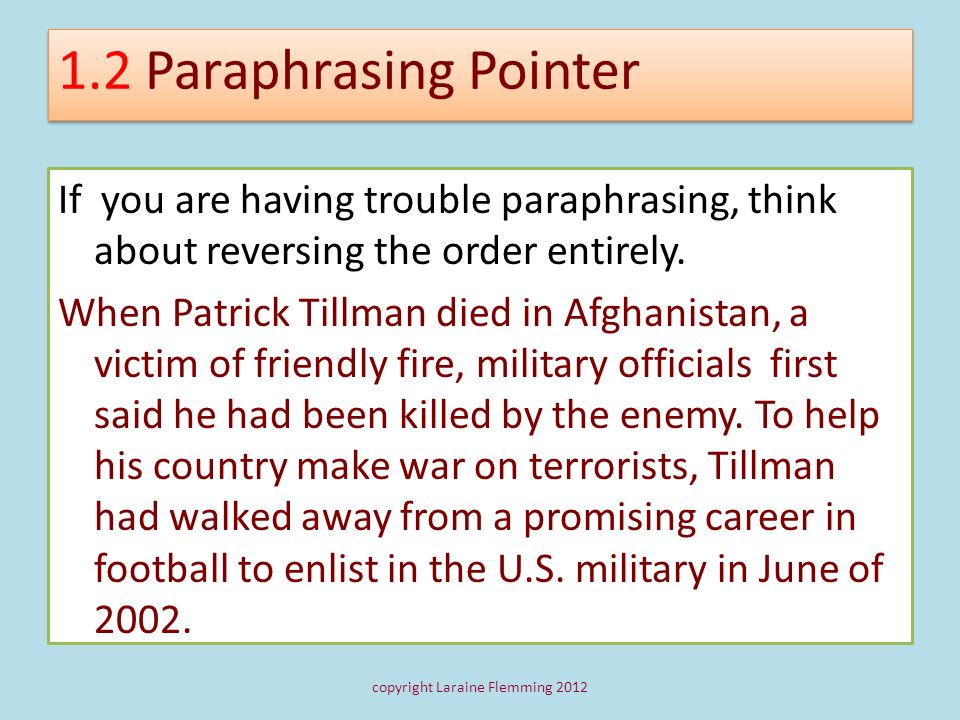 1.2 Paraphrasing Pointer If you are having trouble paraphrasing, think about reversing the order entirely. When Patrick Tillman died in Afghanistan, a